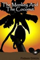 The Monkey and the Coconut ebook by Fabian Giron