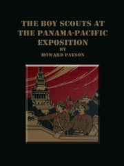 The Boy Scouts at the Panama-Pacific Exposition ebook by Howard Payson