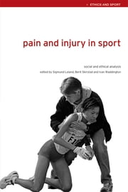 Pain and Injury in Sport - Social and Ethical Analysis ebook by Sigmund Loland,Berit Skirstad,Ivan Waddington