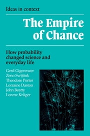 The Empire of Chance - How Probability Changed Science and Everyday Life ebook by Gerd Gigerenzer, Zeno Swijtink, Theodore Porter,...