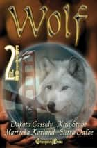 2nd Edition: Wolf (Box Set) ebook by Dakota Cassidy, Marteeka Karland, Kira Stone,...