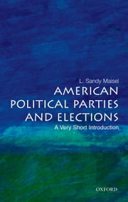 American Political Parties and Elections: A Very Short Introduction ebook by L. Sandy Maisel