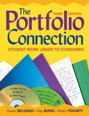 The Portfolio Connection - Student Work Linked to Standards ebook by Dr. Susan F. Belgrad,Kathleen (Kay) B. Burke,Robin J. Fogarty
