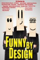 Funny By Design ebook by Robert Jeschonek, J.A. Marlow, John Martin,...