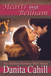 HEARTS OVER BELLHAM - Bellham Romance Series, #1 ebook by Danita Cahill