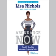 Abundance Now - Amplify Your Life & Achieve Prosperity Today audiobook by Lisa Nichols, Janet Switzer