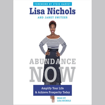 Abundance Now - Amplify Your Life & Achieve Prosperity Today audiobook by Lisa Nichols,Janet Switzer
