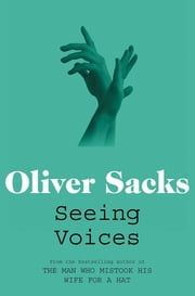 Seeing Voices - A Journey into the World of the Deaf ebook by Oliver Sacks