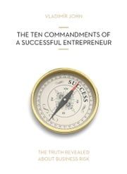 The Ten Commandments of a Successful Entrepreneur ebook by Vladimir John