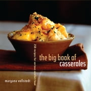 The Big Book of Casseroles - 250 Recipes for Serious Comfort Food ebook by Maryana Volstedt