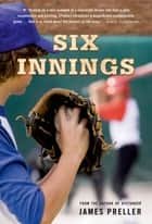Six Innings ebook by James Preller