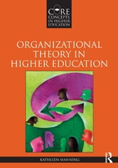 Organizational Theory in Higher Education ebook by Kathleen Manning