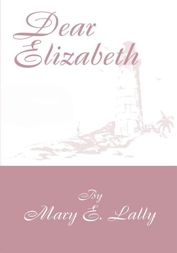 Dear Elizabeth ebook by Mary E. Lally