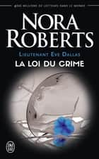Lieutenant Eve Dallas (Tome 11) - La loi du crime ebook by Nora Roberts, Sophie Dalle