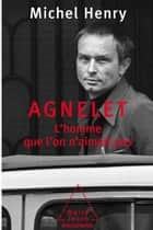 Agnelet : l'homme que l'on n'aimait pas ebook by Michel Henry
