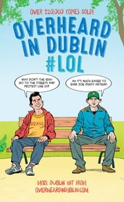 Overheard in Dublin #LOL: More Dublin Wit from Overheardindublin.com ebook by Gerard Kelly
