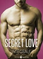 Secret Love - L'intégrale ebook by Lucy Allen