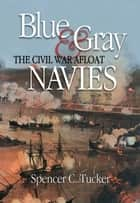 Blue & Gray Navies - The Civil War Afloat ebook by Spencer C. Tucker