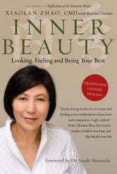Inner Beauty - Looking, Feeling and Being Your Best Through Traditional Chinese Healing ebook by Xiaolan Zhao