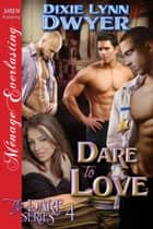 Dare to Love ebook by Dixie Lynn Dwyer