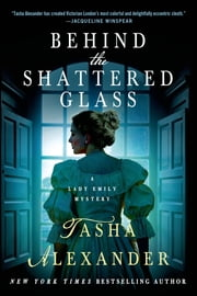 Behind the Shattered Glass - A Lady Emily Mystery ebook by Tasha Alexander