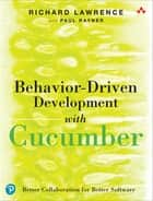 Behavior-Driven Development with Cucumber - Better Collaboration for Better Software ebook by Richard Lawrence, Paul Rayner