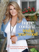 Home Cooking with Trisha Yearwood - Stories and Recipes to Share with Family and Friends ebook by Trisha Yearwood