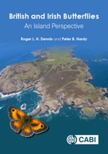 British and Irish Butterflies - An Island Perspective ebook by Roger L H Dennis,Peter B Hardy