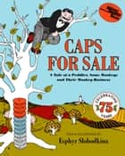 Caps for Sale - A Tale of a Peddler, Some Monkeys, and Their Monkey Business ebook by Esphyr Slobodkina, Esphyr Slobodkina