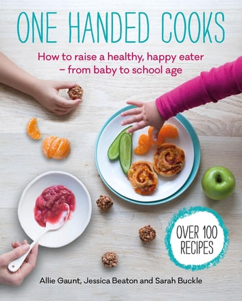 One Handed Cooks eBook by Allie Gaunt,Jessica Beaton,Sarah Buckle