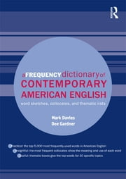 A Frequency Dictionary of Contemporary American English - Word Sketches, Collocates and Thematic Lists ebook by Mark Davies,Dee Gardner