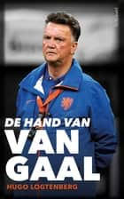 De hand van Van Gaal ebook by Hugo Logtenberg