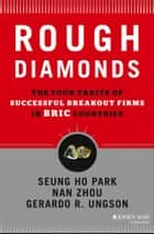 Rough Diamonds - The Four Traits of Successful Breakout Firms in BRIC Countries ebook by Seung Ho Park, Gerardo R. Ungson, Nan Zhou