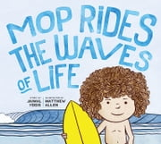 Mop Rides the Waves of Life - A Story of Mindfulness and Surfing ebook by Jaimal Yogis, Matt Allen