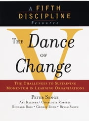 The Dance of Change - The challenges to sustaining momentum in a learning organization ebook by Peter M. Senge
