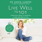 Live Well to 101 - A Practical Guide to Achieving a Long and Healthy Life audiobook by Dawn Harper