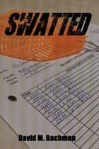 Swatted ebook by David M. Bachman