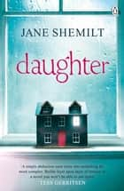 Daughter - The Gripping Sunday Times Bestselling Thriller and Richard & Judy Phenomenon ebook by Jane Shemilt