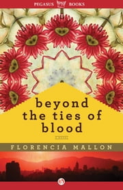 Beyond the Ties of Blood - A Novel ebook by Florencia Mallon