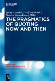 The Pragmatics of Quoting Now and Then ebook by Jenny Arendholz,Wolfram Bublitz,Monika Kirner-Ludwig