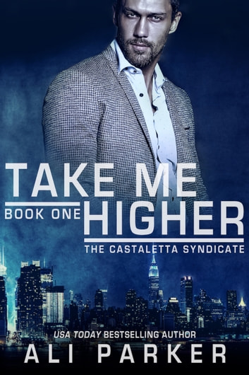 Take Me Higher - (A Chicago Mafia Syndicate) ebook by Ali Parker