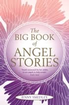 The Big Book of Angel Stories ebook by Jenny Smedley