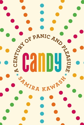 Candy - A Century of Panic and Pleasure ebook by Samira Kawash