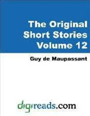 Original Short Stories Of Maupassant, Volume 12 ebook by Guy De Maupassant