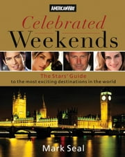 Celebrated Weekends - The Stars' Guide to 50 of the Most Exciting Cities in the World ebook by Mark Seal