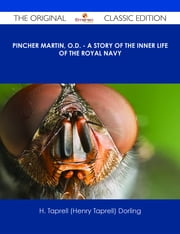 Pincher Martin, O.D. - A Story of the Inner Life of the Royal Navy - The Original Classic Edition ebook by H. Taprell (Henry Taprell) Dorling