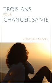 Trois ans pour changer sa vie ebook by CHRISTELLE MUSTEL