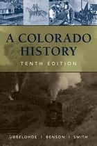 A Colorado History, 10th Edition ebook by Maxine Benson-Cook, Professor Duane A. Smith, Carl Ubbelohde