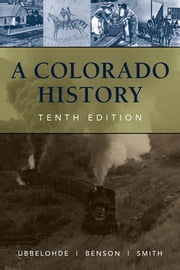A Colorado History, 10th Edition ebook by Maxine Benson-Cook,Professor Duane A. Smith,Carl Ubbelohde