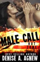 Male Call - Hot Zone, #1 ebook by Denise A. Agnew